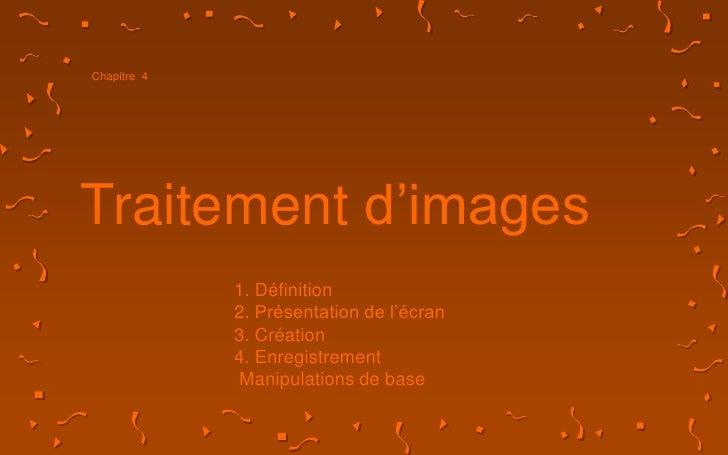 Chapitre  4<br />Traitement d'images<br />1. Définition<br />2. Présentation de l'écran<br />3. Création<br />4. Enregistr...