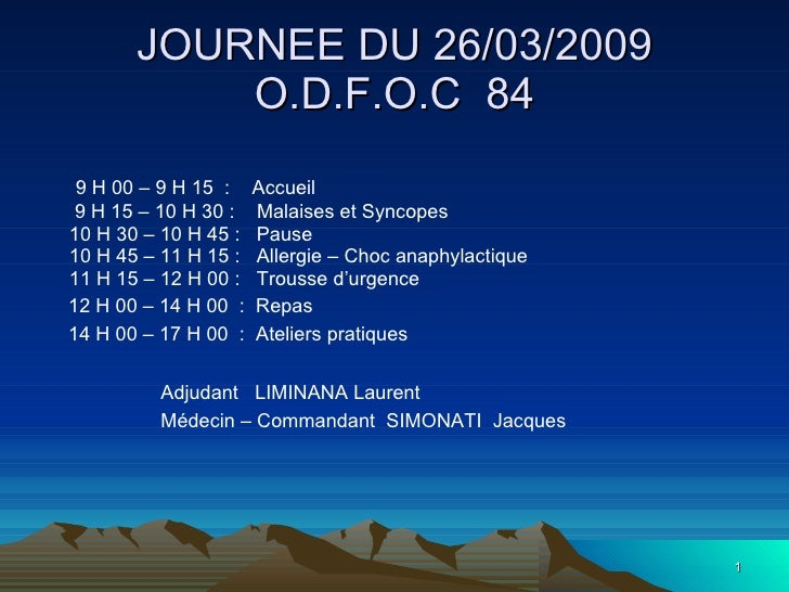 JOURNEE DU 26/03/2009 O.D.F.O.C  84 <ul><li>9 H 00 – 9 H 15  :  Accueil </li></ul><ul><li>9 H 15 – 10 H 30 :  Malaises et ...