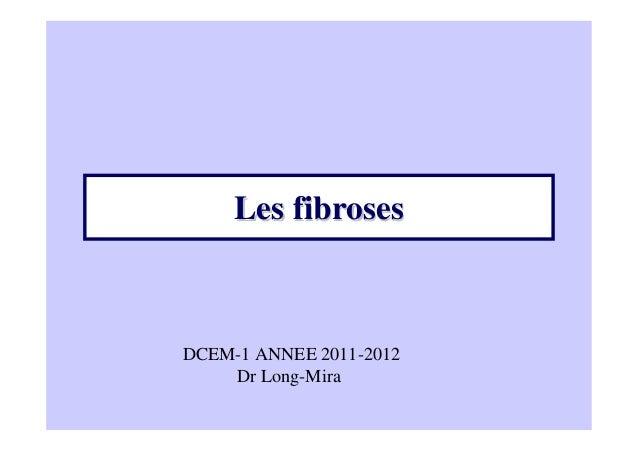 Les fiibroses  DCEM-1 ANNEE 2011-2012  Dr Long-Mira