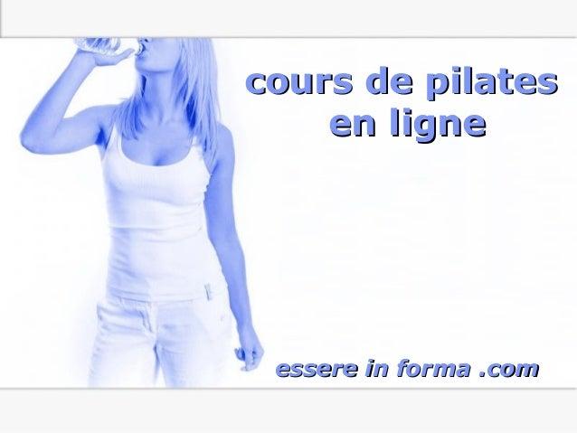 Page 1 cours de pilatescours de pilates en ligneen ligne essere in forma .comessere in forma .com