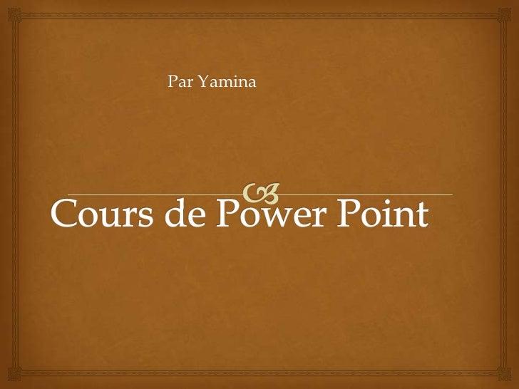 Cours de Power Point<br />Par Yamina<br />