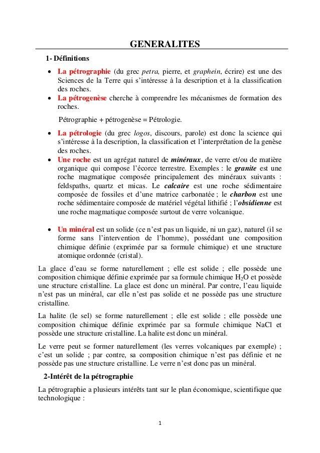 1 GENERALITES 1- Définitions  La pétrographie (du grec petra, pierre, et graphein, écrire) est une des Sciences de la Ter...