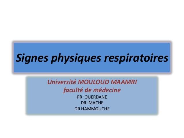 Signes physiques respiratoires      Université MOULOUD MAAMRI           faculté de médecine              PR OUERDANE      ...