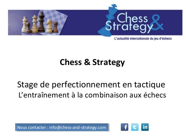 Chess & Strategy Stage de perfectionnement en tactique L'entraînement à la combinaison aux échecs Nous contacter : info@ch...