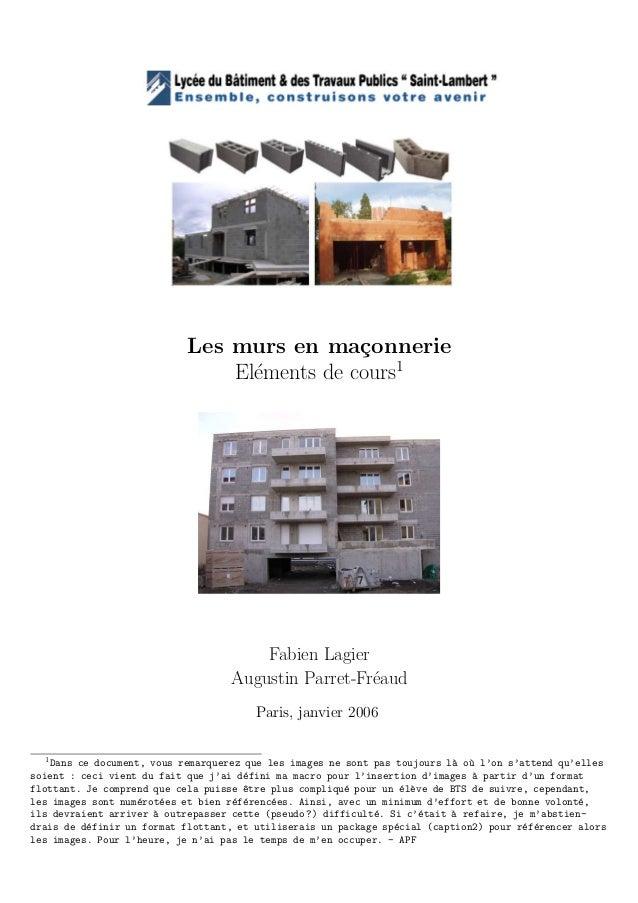 Les murs en ma¸connerie El´ements de cours1 Fabien Lagier Augustin Parret-Fr´eaud Paris, janvier 2006 1 Dans ce document, ...