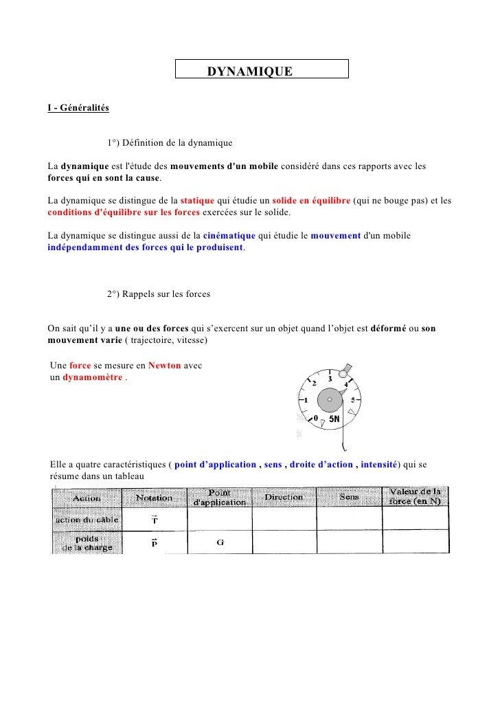 DYNAMIQUE  I - Généralités                 1°) Définition de la dynamique  La dynamique est l'étude des mouvements d'un mo...