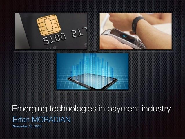 Emerging technologies in payment industry Erfan MORADIAN November 15, 2015