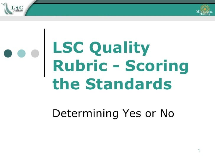 LSC Quality Rubric - Scoring the Standards Determining Yes or No                           1