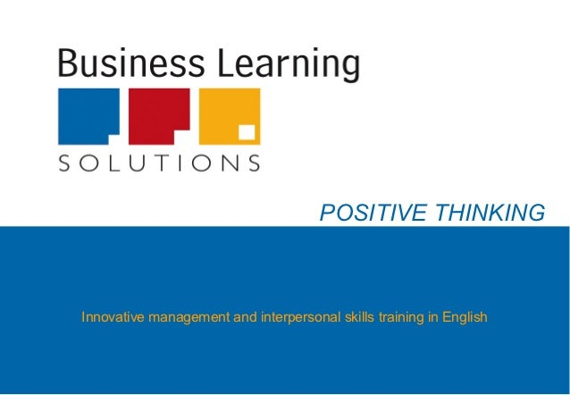 POSITIVE THINKINGInnovative management and interpersonal skills training in English