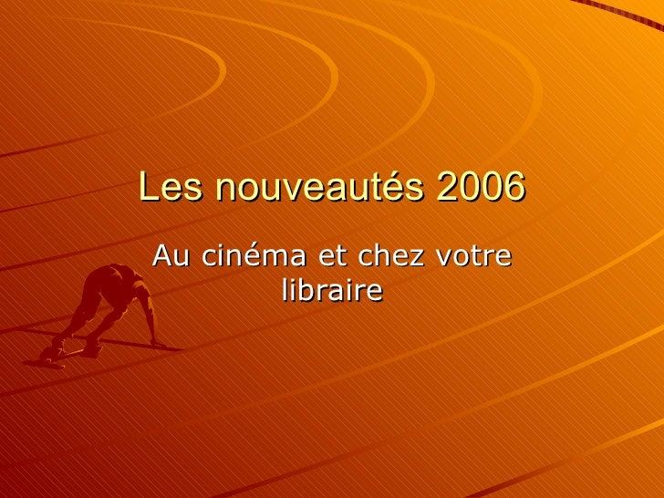 Les nouveautés 2006 Au cinéma et chez votre libraire