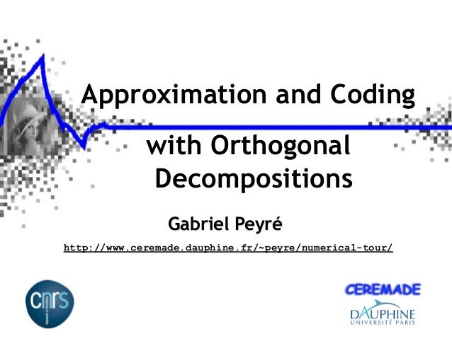 Approximation and Coding             with Orthogonal             Decompositions                 Gabriel Peyréhttp://www.ce...