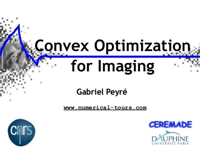 Convex Optimization    for Imaging      Gabriel Peyré   www.numerical-tours.com