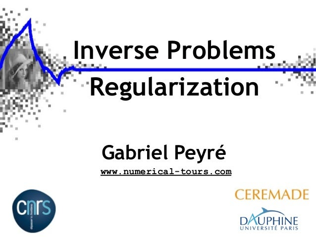 Inverse Problems Regularization www.numerical-tours.com Gabriel Peyré
