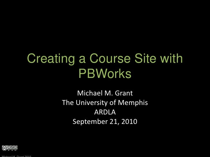 Creating a Course Site with PBWorks<br />Michael M. Grant<br />The University of Memphis<br />ARDLA<br />September 21, 201...