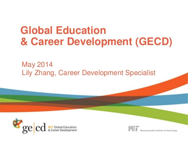 Global Education & Career Development (GECD) May 2014 Lily Zhang, Career Development Specialist