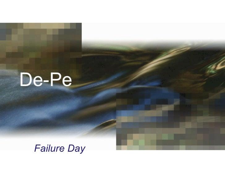 De-Pe Failure Day
