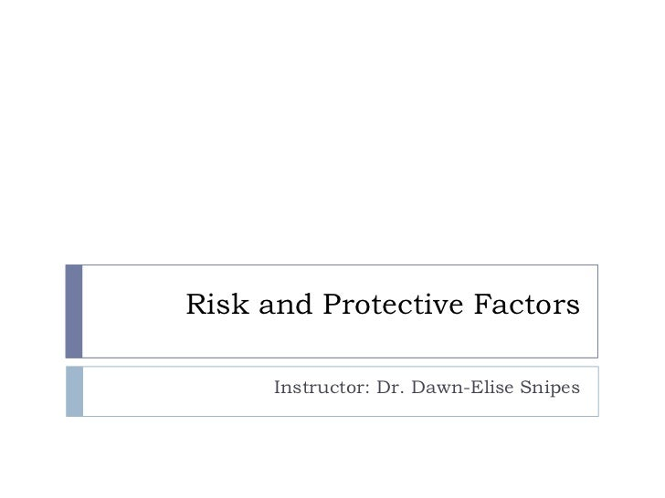Risk and Protective Factors<br />Instructor: Dr. Dawn-Elise Snipes<br />
