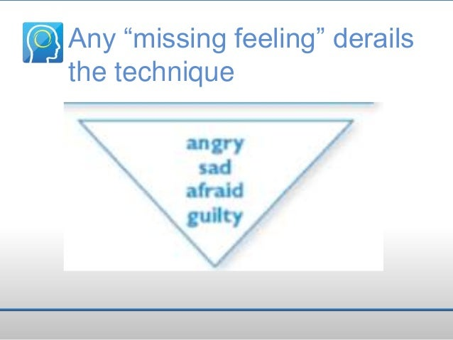 """Any """"missing feeling"""" derails the technique"""