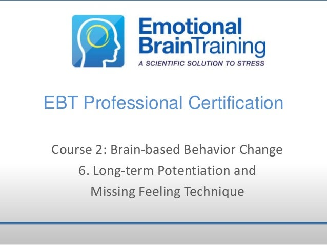 EBT Professional Certification Course 2: Brain-based Behavior Change 6. Long-term Potentiation and Missing Feeling Techniq...