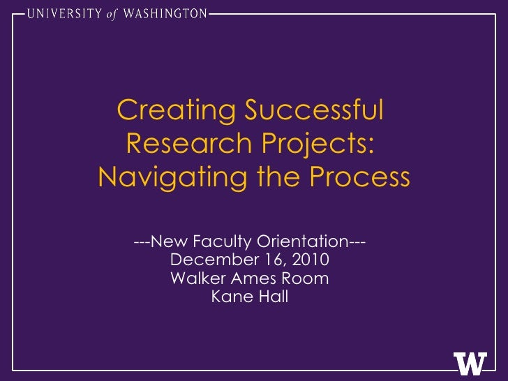 Creating Successful  Research Projects:  Navigating the Process ---New Faculty Orientation--- December 16, 2010 Walker Ame...