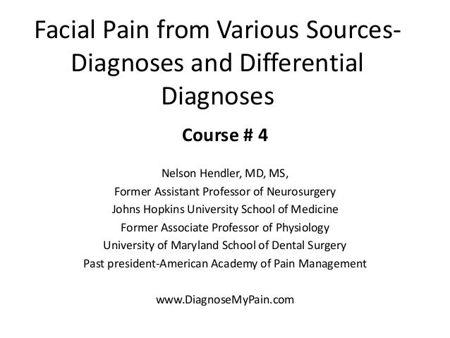 Facial Pain from Various Sources- Diagnoses and Differential Diagnoses Course # 4 Nelson Hendler, MD, MS, Former Assistant...