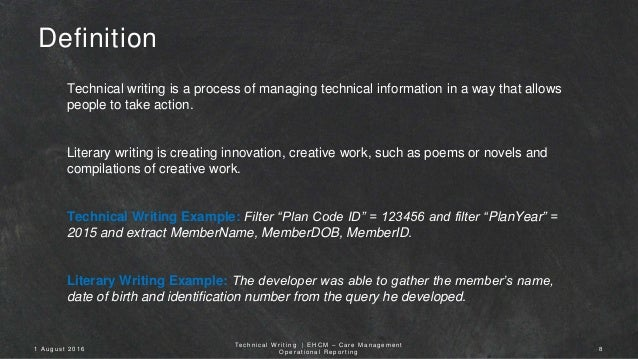 example of technical writing Technical writing is done to inform and educate people the authoroutlines details and operations of scientific, technical,mechanical, or administrative systems so others can use a systemexamples of technical writing include operating manuals for games,computers, or other devices.