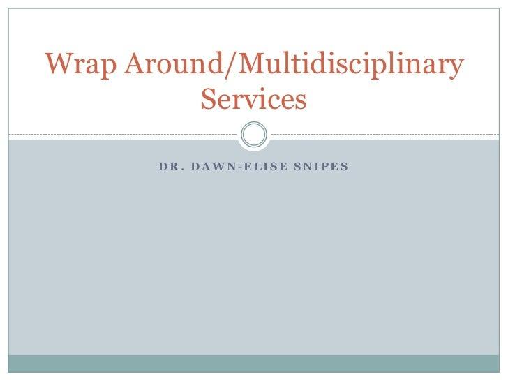 Dr. Dawn-Elise Snipes<br />Wrap Around/Multidisciplinary Services<br />