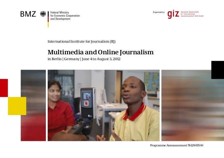 Organised by:International Institute for Journalism (IIJ)Multimedia and Online Journalismin Berlin | Germany | June 4 to A...