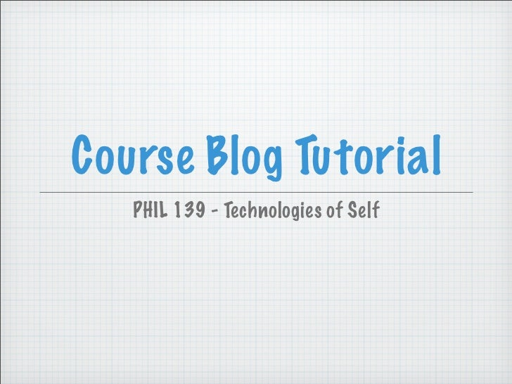 Course Blog Tutorial   PHIL 139 - Technologies of Self