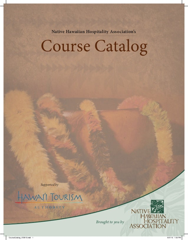Brought to you by Course Catalog Native Hawaiian Hospitality Association's Supported by CourseCatalog_072815.indd 1 8/21/1...