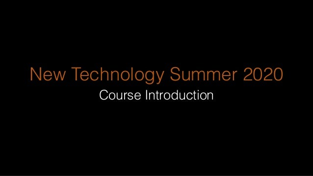 New Technology Summer 2020 Course Introduction