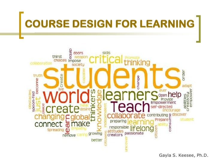 Course Design For Learning<br />Gayla S. Keesee, Ph.D.                             <br />