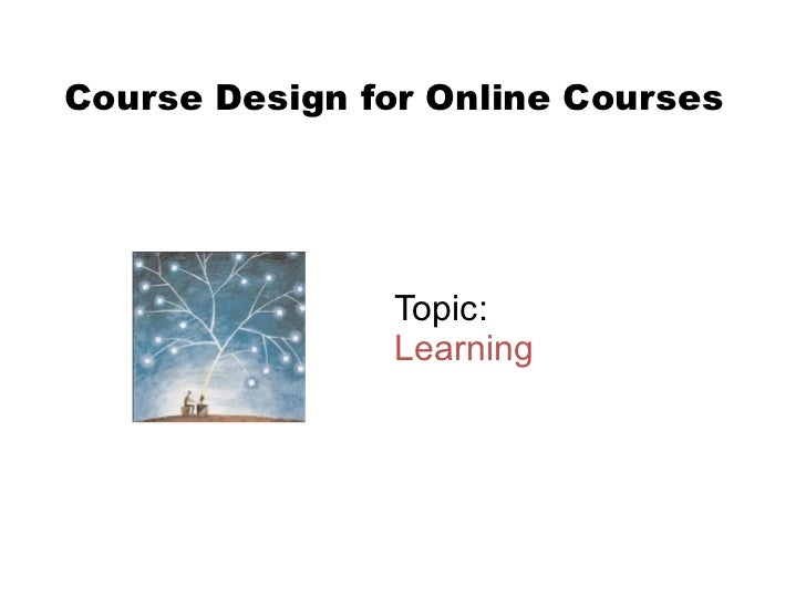 Topic:  Learning Course Design for Online Courses