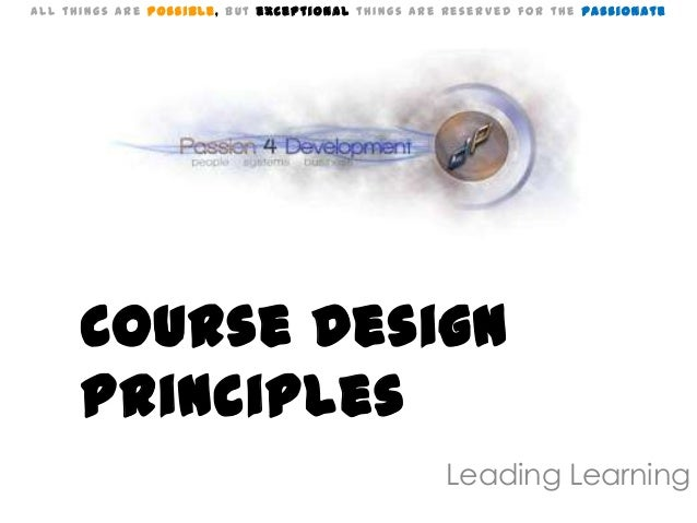 All things are Possible, but exceptional things are reserved for the Passionate      Course Design      Principles        ...
