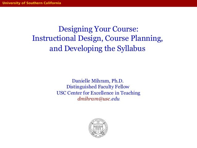 Designing Your Course: Instructional Design, Course Planning, and Developing the Syllabus Danielle Mihram, Ph.D. Distingui...
