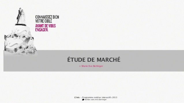 ÉTUDE DE MARCHÉ + Marie Eve Berlinger  L'inis - Programme médias interactifs 2013 twitter.com/missberlinger