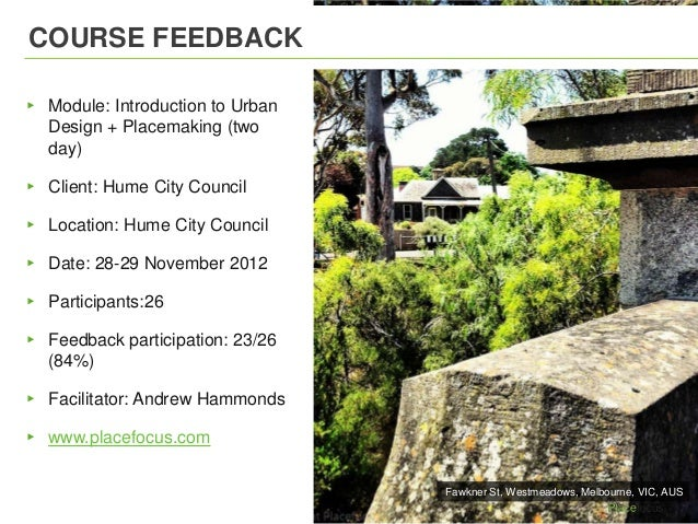 COURSE FEEDBACK▸ Module: Introduction to Urban  Design + Placemaking (two  day)▸ Client: Hume City Council▸ Location: Hume...