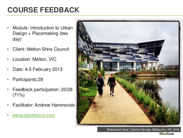 COURSE FEEDBACK▸ Module: Introduction to Urban  Design + Placemaking (two  day)▸ Client: Melton Shire Council▸ Location: M...