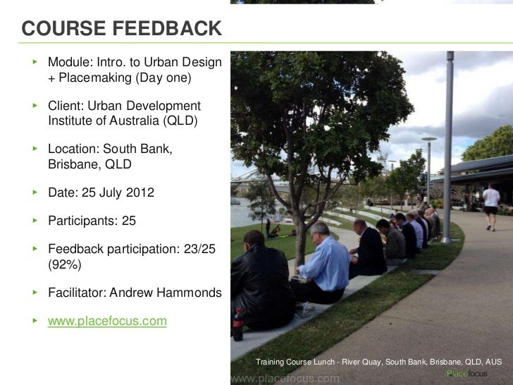 COURSE FEEDBACK▸ Module: Intro. to Urban Design  + Placemaking (Day one)▸ Client: Urban Development  Institute of Australi...