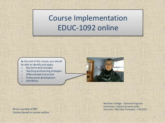 Course Implementation EDUC-1092 online 1 Photo courtesy of RZP Content based on course outline Red River College – Diploma...