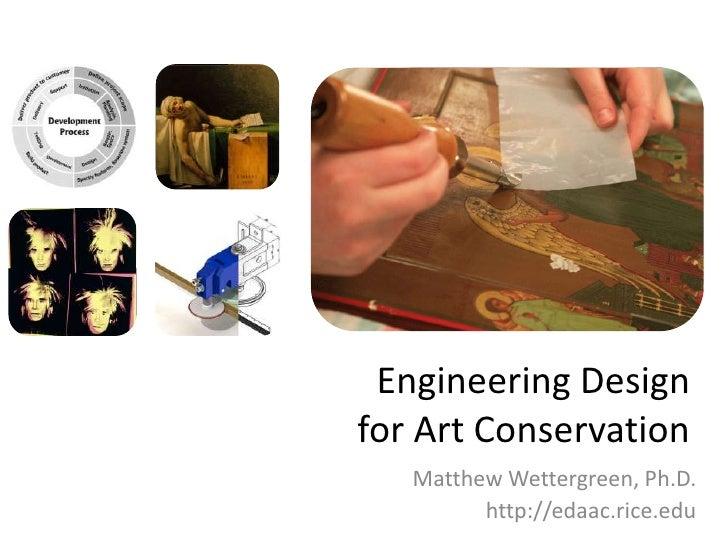 Engineering Design for Art Conservation<br />Matthew Wettergreen, Ph.D.<br />http://edaac.rice.edu<br />