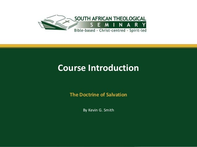 Course Introduction  The Doctrine of Salvation       By Kevin G. Smith
