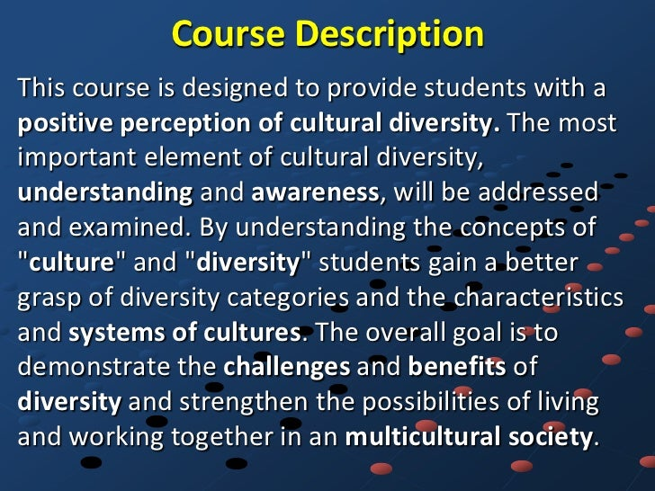 Course DescriptionThis course is designed to provide students with apositive perception of cultural diversity. The mostimp...