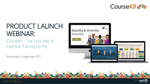 PRODUCT LAUNCH WEBINAR: CourseKit - The Easy Way to Essential Training Online Wednesday 6 September 2017