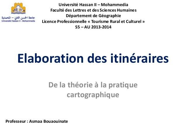 Elaboration des itinéraires De la théorie à la pratique cartographique Université Hassan II – Mohammedia Faculté des Lettr...