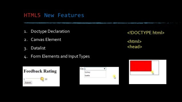 HTML5 New Features 1. Doctype Declaration 2. Canvas Element 3. Datalist 4. Form Elements and InputTypes