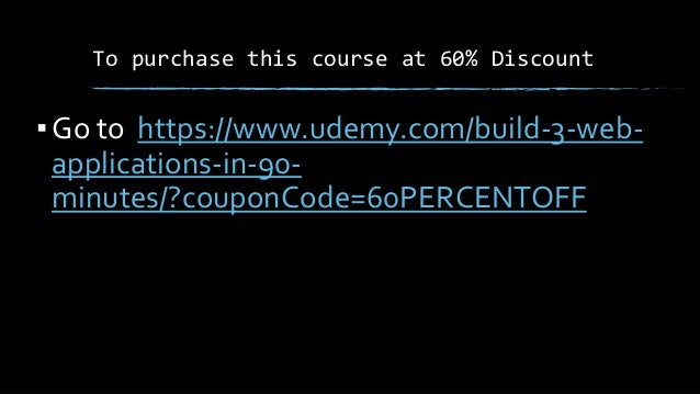 To purchase this course at 60% Discount ▪Go to https://www.udemy.com/build-3-web- applications-in-90- minutes/?couponCode=...