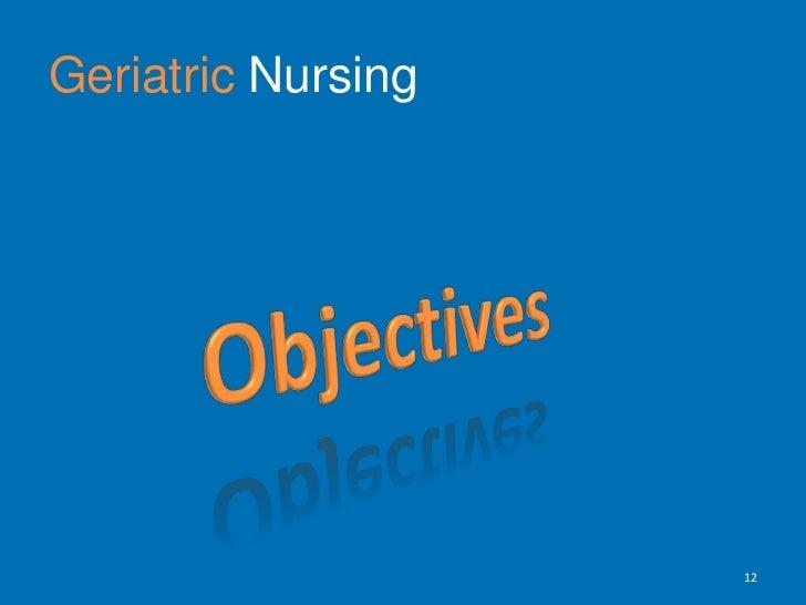 Geriatric Nursing<br />Objectives <br />12<br />
