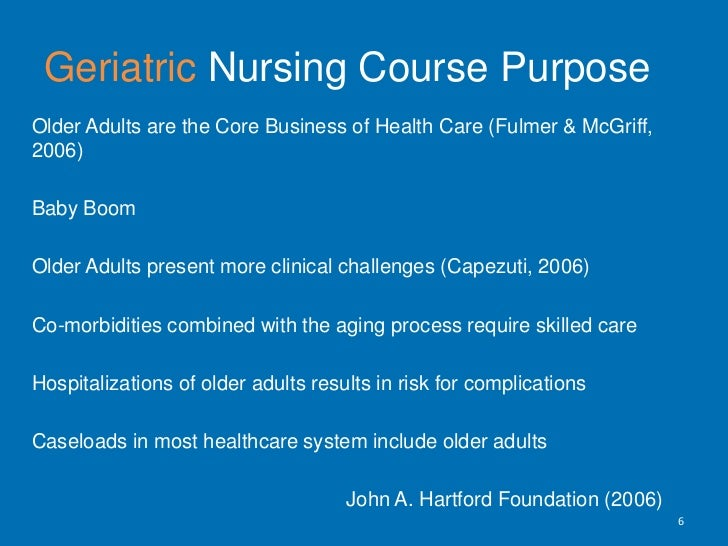 GeriatricNursing Course Purpose<br />Older Adults are the Core Business of Health Care (Fulmer & McGriff, 2006) <br />Baby...
