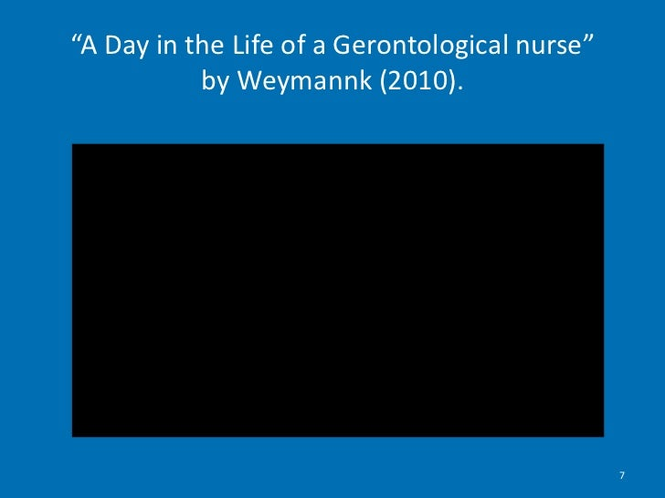 """""""A Day in the Life of a Gerontological nurse""""by Weymannk (2010).<br />7<br />"""